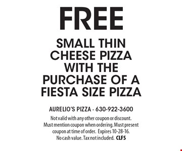 Free small thin cheese pizza with the purchase of a fiesta size pizza. Not valid with any other coupon or discount. Must mention coupon when ordering. Must present coupon at time of order.Expires 10-28-16. No cash value. Tax not included.CLFS