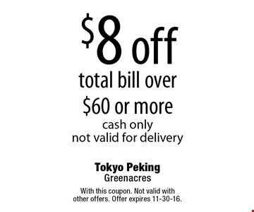 $8 off total bill over $60 or more cash only not valid for delivery. With this coupon. Not valid with other offers. Offer expires 11-30-16.