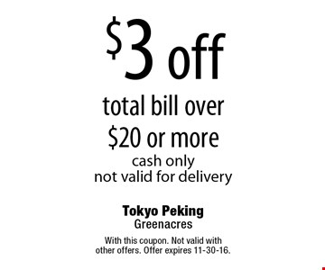 $3 off total bill over $20 or more. cash only. not valid for delivery. With this coupon. Not valid with other offers. Offer expires 11-30-16.