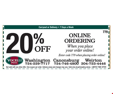 20% off online ordering, when you place your order online, enter code 779