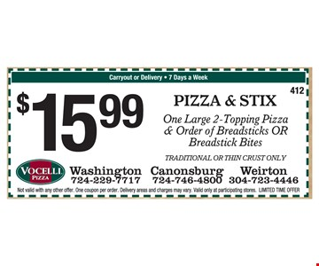 $15.99 pizza & stix, one large 2-topping pizza & order of breadsticks OR breadstick bites