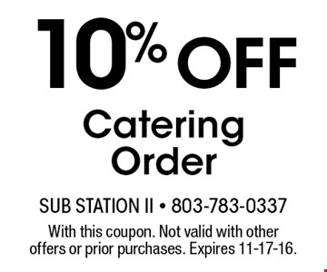 10% Off CateringOrder. With this coupon. Not valid with other offers or prior purchases. Expires 11-17-16.