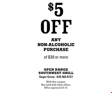 $5 Off Any Non-Alcoholic Purchase of $30 or more. With this coupon. Not valid with other offers. Offer expires 8-31-17.