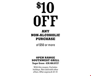 $10 Off Any Non-Alcoholic Purchase of $50 or more. With this coupon. Excludes holidays. Not valid with other offers. Offer expires 8-31-17.