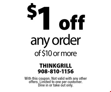 $1 off any order of $10 or more. With this coupon. Not valid with any other offers. Limited to one per customer. Dine in or take out only.