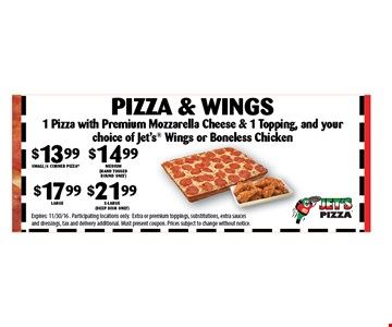 $13.99 SMALL/4 CORNER PIZZA $14.99 Medium (hand tossed round only) $17.99 Large $21.99 x-large (deep dish only) Pizza & Wings. Expires: 11/30/16 . Participating locations only.Extra or premium toppings, substitutions, extra sauces and dressings, tax and delivery additional. Must present coupon. Prices subject to change without notice
