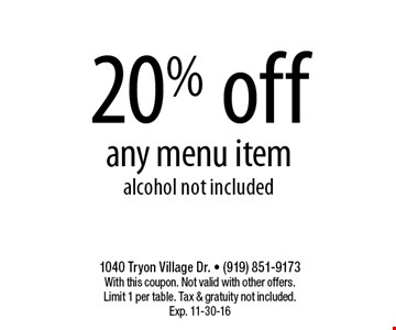 20% offany menu itemalcohol not included. 1040 Tryon Village Dr. • (919) 851-9173With this coupon. Not valid with other offers.Limit 1 per table. Tax & gratuity not included.Exp. 11-30-16