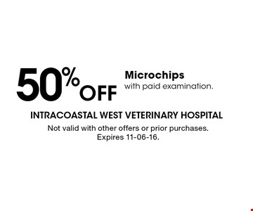 50%Off Microchips with paid examination.. Not valid with other offers or prior purchases. Expires 11-06-16.