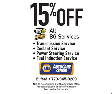 15% off All BG Services! Transmission Service, Coolant Service, Power Steering Service or Fuel Induction Service. Not to be combined with any other offer. Present coupon at time of service. See dealer for details.