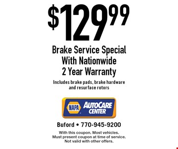 $129.99 Brake Service Special With Nationwide 2 Year Warranty Includes brake pads, brake hardware and resurface rotors. With this coupon. Most vehicles. Must present coupon at time of service. Not valid with other offers.