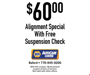 $60.00 Alignment Special With Free Suspension Check. With this coupon. Must present coupon at time of service. Not valid with other offers.