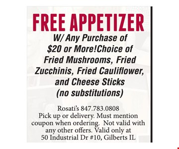 FREE appetizer with any purchase of $20 or more! Choice of fried mushrooms, fried zucchinis, fried cauliflower and cheese sticks (no substitutions). Pick up or delivery. Must mention coupon when ordering. Not valid with any other offers. Valid only at 881 Geneva Road, Carol Stream.