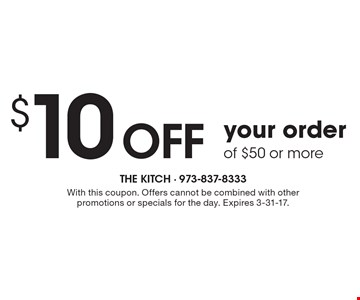 $10 Off your order of $50 or more. With this coupon. Offers cannot be combined with other promotions or specials for the day. Expires 3-31-17.