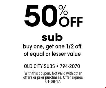 50% Off sub buy one, get one 1/2 off of equal or lesser value. With this coupon. Not valid with other offers or prior purchases. Offer expires 01-06-17.