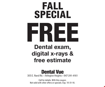 Fall Special! Free Dental exam, digital x-rays & free estimate. Call for details. With this coupon. Not valid with other offers or specials. Exp. 10-31-16.