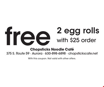 Free 2 egg rolls with $25 order. With this coupon. Not valid with other offers.