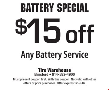 Battery Special $15 off Any Battery Service. Must present coupon first. With this coupon. Not valid with other offers or prior purchases. Offer expires 12-9-16.