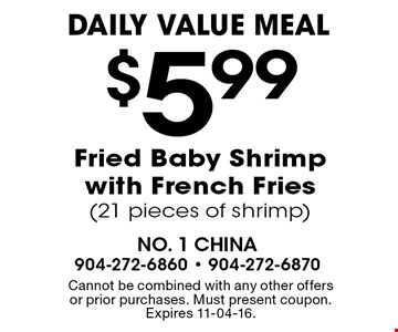 $5.99 Fried Baby Shrimp with French Fries (21 pieces of shrimp). Cannot be combined with any other offers or prior purchases. Must present coupon. Expires 11-04-16.