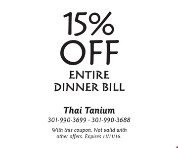 15% off entire dinner bill. With this coupon. Not valid with other offers. Expires 11/11/16.