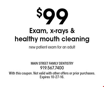 $99 Exam, x-rays & healthy mouth cleaning new patient exam for an adult. With this coupon. Not valid with other offers or prior purchases.Expires 10-27-16.