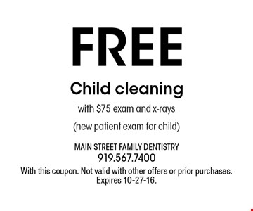 FREE Child cleaning with $75 exam and x-rays(new patient exam for child). With this coupon. Not valid with other offers or prior purchases.Expires 10-27-16.