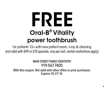 FREE Oral-B Vitality power toothbrush for patients 13+ with new patient exam, x-ray & cleaning(not valid with $99 or $75 specials, one per visit, certain restrictions apply). With this coupon. Not valid with other offers or prior purchases.Expires 10-27-16.