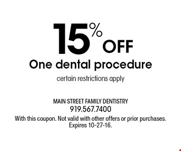 15% OFF One dental procedure certain restrictions apply. With this coupon. Not valid with other offers or prior purchases.Expires 10-27-16.