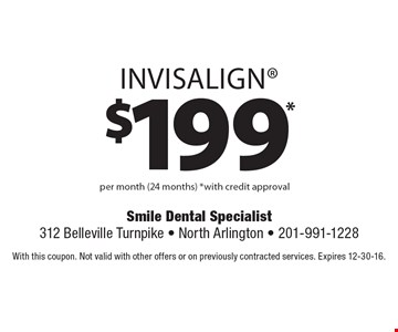 $199* invisalign per month (24 months) *with credit approval. With this coupon. Not valid with other offers or on previously contracted services. Expires 12-30-16.
