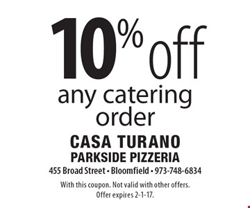 10% off any catering order. With this coupon. Not valid with other offers.Offer expires 2-1-17.
