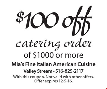 $100 off catering order of $1000 or more. With this coupon. Not valid with other offers. Offer expires 12-5-16.