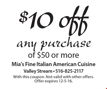 $10 off any purchase of $50 or more. With this coupon. Not valid with other offers. Offer expires 12-5-16.