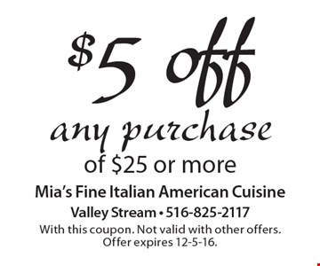 $5 off any purchase of $25 or more. With this coupon. Not valid with other offers. Offer expires 12-5-16.