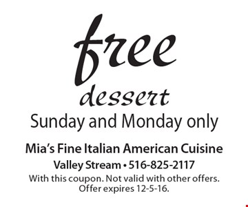 Free dessert. Sunday and Monday only. With this coupon. Not valid with other offers. Offer expires 12-5-16.