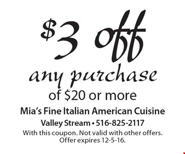 $3 off any purchase of $20 or more. With this coupon. Not valid with other offers. Offer expires 12-5-16.