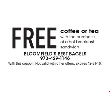 FREE coffee or tea with the purchase of a hot breakfast sandwich. With this coupon. Not valid with other offers. Expires 12-31-16.