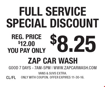 $8.25 Full Service Special Discount Reg. price $12.00. Vans & SUVs extra. Only with coupon. Offer expires 11-30-16. CL/FL