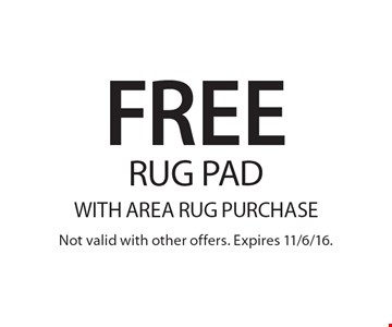 Free Rug Pad With Area Rug Purchase. Not valid with other offers. Expires 11/6/16.