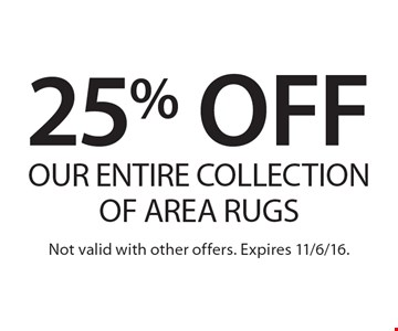 25% off our entire collection of area rugs. Not valid with other offers. Expires 11/6/16.