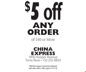 $5 off any order of $40 or More. With this coupon. Cannot be combined with other offers. Offer expires 11-11-16.