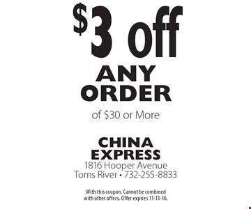 $3 off any order of $30 or More. With this coupon. Cannot be combined with other offers. Offer expires 11-11-16.