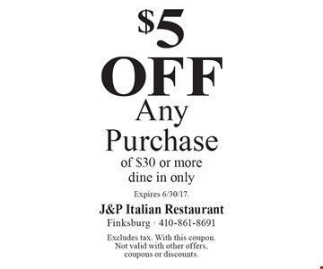 $5 Off Any Purchase of $30 or more. Dine in only. Excludes tax. With this coupon. Not valid with other offers, coupons or discounts. Expires 6/30/17.