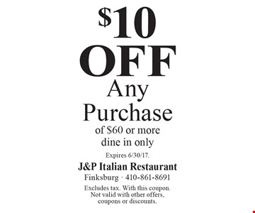 $10 Off Any Purchase of $60 or more. Dine in only. Excludes tax. With this coupon. Not valid with other offers, coupons or discounts. Expires 6/30/17.