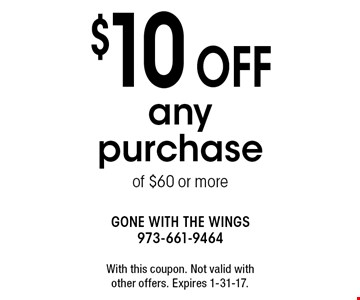 $10 off any purchase of $60 or more. With this coupon. Not valid with other offers. Expires 1-31-17.