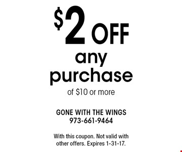 $2 off any purchase of $10 or more. With this coupon. Not valid with other offers. Expires 1-31-17.