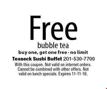 Free bubble teabuy one, get one free - no limit. With this coupon. Not valid on internet orders. Cannot be combined with other offers. Not valid on lunch specials. Expires 11-11-16.
