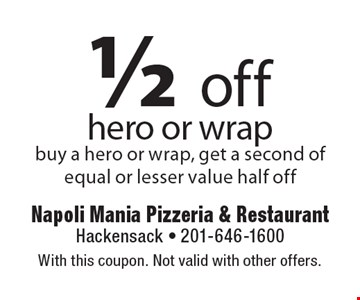 1/2 off hero or wrap. Buy a hero or wrap, get a second of equal or lesser value half off. With this coupon. Not valid with other offers.