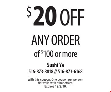 $20 off any order of $100 or more. With this coupon. One coupon per person. Not valid with other offers. Expires 12/2/16.