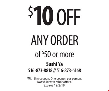 $10 off any order of $50 or more. With this coupon. One coupon per person. Not valid with other offers. Expires 12/2/16.