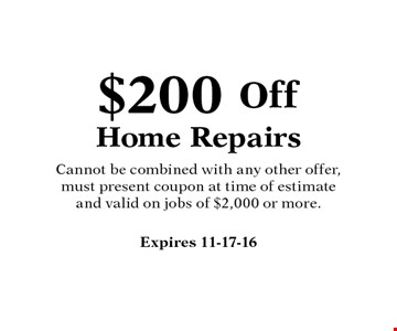 $200 Off Home RepairsCannot be combined with any other offer, must present coupon at time of estimate and valid on jobs of $2,000 or more. .