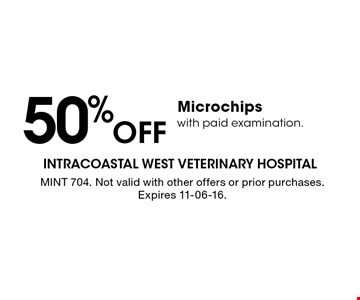 50%Off Microchips with paid examination.. MINT 704. Not valid with other offers or prior purchases. Expires 11-06-16.